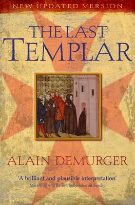 The Last Templar: The Tragedy of Jacques De Molay, Last Grand Master of the Temple