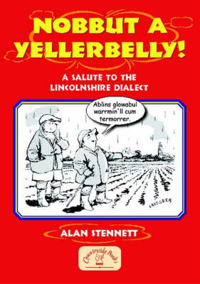Nobbut a Yellerbelly!: A Salute to the Lincolnshire Dialect