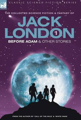 Jack London 1 - Before Adam & Other Stories