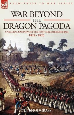War Beyond the Dragon Pagoda: A Personal Narrative of the First Anglo-Burmese War 1824 - 1826