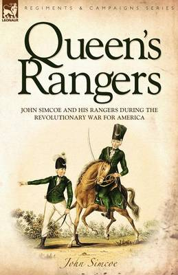 Queen's Rangers: John Simcoe and His Rangers During the Revolutionary War for America