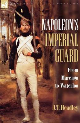Napoleon's Imperial Guard: From Marengo to Waterloo