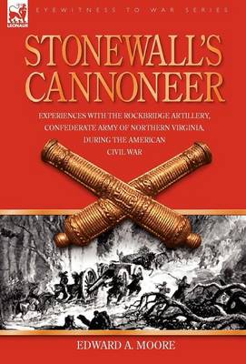 Stonewall's Cannoneer: Experiences with the Rockbridge Artillery, Confederate Army of Northern Virginia, During the American Civil War