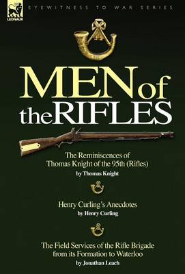 Men of the Rifles: The Reminiscences of Thomas Knight of the 95th (Rifles) by Thomas Knight; Henry Curling's Anecdotes by Henry Curling &