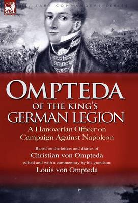 Ompteda of the King's German Legion: A Hanoverian Officer on Campaign Against Napoleon
