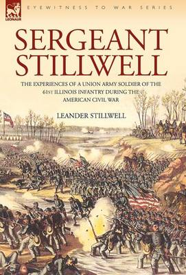 Sergeant Stillwell: The Experiences of a Union Army Soldier of the 61st Illinois Infantry During the American Civil War