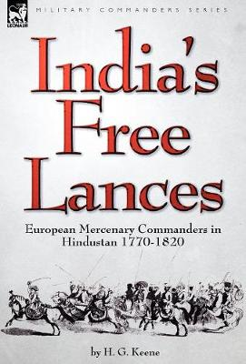 India's Free Lances: European Mercenary Commanders in Hindustan 1770-1820