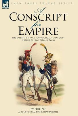 A Conscript for Empire: The Experiences of a Young German Conscript During the Napoleonic Wars