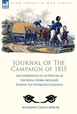 Journal of the Campaign of 1815: The Experiences of an Officer of the Royal Horse Artillery During the Waterloo Campaign