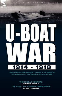 U-Boat War 1914-1918: Two Contrasting Accounts from Both Sides of the Conflict at Sea During the Great War---The U-Boat Hunters & the Diary