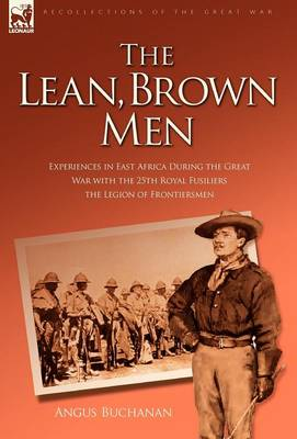 The Lean, Brown Men: Experiences in East Africa During the Great War with the 25th Royal Fusiliers-The Legion of Frontiersmen
