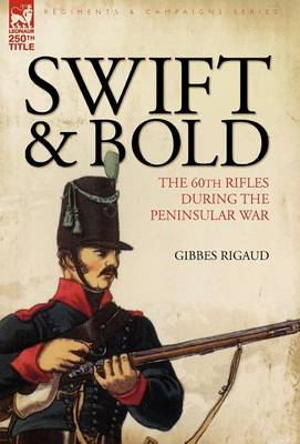 Swift & Bold: The 60th Rifles During the Peninsula War