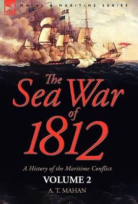 The Sea War of 1812: A History of the Maritime Conflict Volume 2