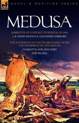 Medusa: Narrative of a Voyage to Senegal in 1816 & the Sufferings of the Picard Family After the Shipwreck of the Medusa
