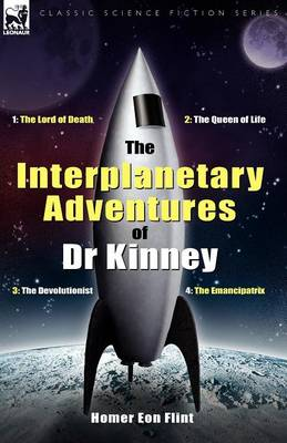 The Interplanetary Adventures of Dr Kinney: The Lord of Death, the Queen of Life, the Devolutionist & the Emancipatrix