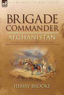 Brigade Commander: Afghanistan-The Journal of the Commander of the 2nd Infantry Brigade, Kandahar Field Force During the Second Afghan Wa