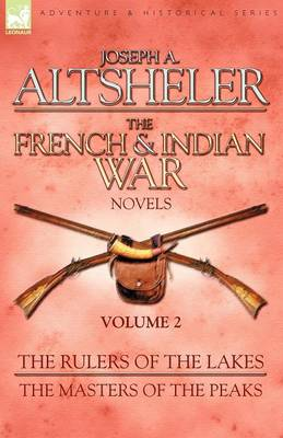 The French & Indian War Novels : 2-The Rulers of the Lakes & the Masters of the Peaks