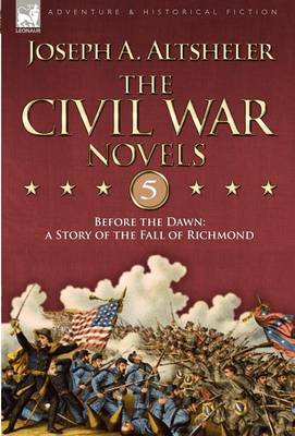 The Civil War Novels 5-Before the Dawn: A Story of the Fall of Richmond