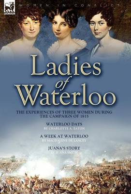 Ladies of Waterloo: The Experiences of Three Women During the Campaign of 1815