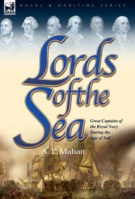 Lords of the Sea: Great Captains of the Royal Navy During the Age of Sail