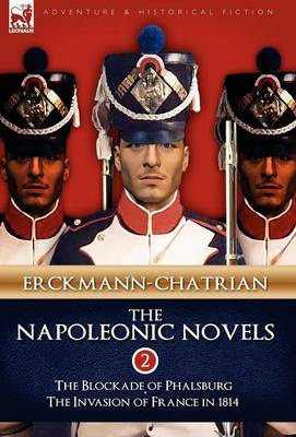 The Napoleonic Novels: Volume 2-The Blockade of Phalsburg & the Invasion of France in 1814