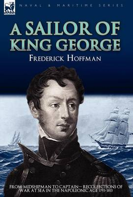 A Sailor of King George: From Midshipman to Captain-Recollections of War at Sea in the Napoleonic Age 1793-1815