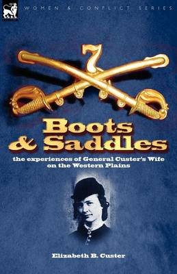 Boots and Saddles: The Experiences of General Custer's Wife on the Western Plains