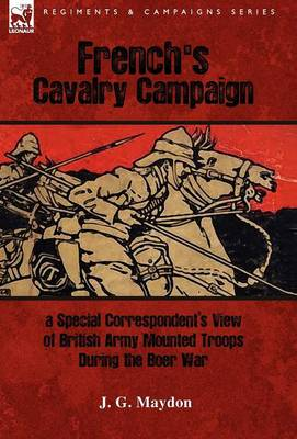 French's Cavalry Campaign: A Special Corresponent's View of British Army Mounted Troops During the Boer War