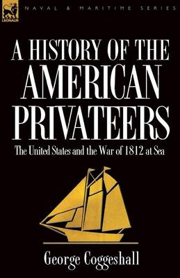 History of the American Privateers: The United States and the War of 1812 at Sea