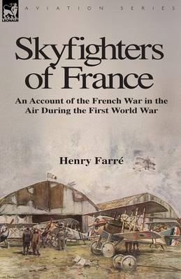 Skyfighters of France: An Account of the French War in the Air During the First World War