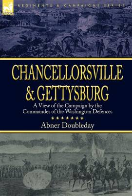 Chancellorsville and Gettysburg: A View of the Campaign by the Commander of the Washington Defences
