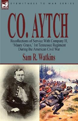 Co. Aytch: Recollections of Service with Company H, 'Maury Grays, ' 1st Tennessee Regiment During the American Civil War