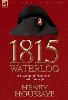 1815, Waterloo: An Account of Napoleon's Last Campaign
