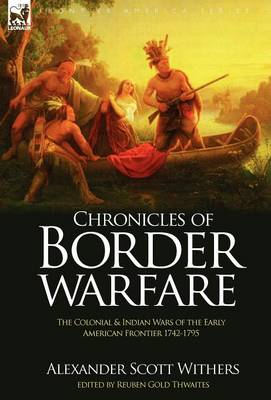 Chronicles of Border Warfare: The Colonial & Indian Wars of the Early American Frontier 1742-1795