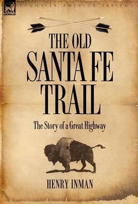 The Old Santa Fe Trail: The Story of a Great Highway