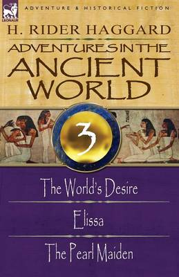 Adventures in the Ancient World: 3-The World's Desire, Elissa & the Pearl Maiden