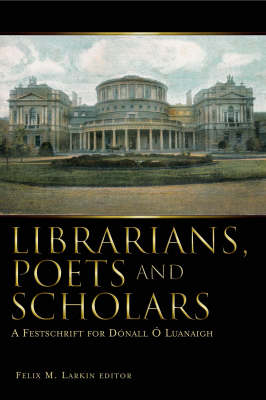 Librarians, Poets and Scholars: A Festschrift for Donall O Luanaigh