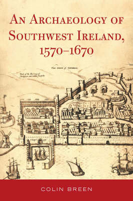 The Archaeology of Southwest Ireland, 1570-1670
