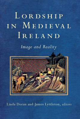 Lordship in Medieval Ireland: Image and Reality