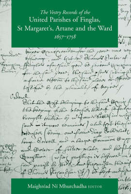 The Vestry Records of the United Parishes of Finglas, St Margarets, Artane and the Ward, 1657-1758