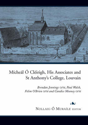 Micheal O Cleirigh, His Associates and St Anthony's College, Louvain