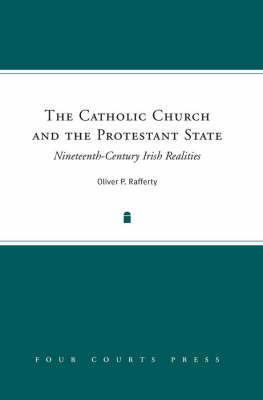 The Catholic Church and the Protestant State: Nineteenth-Century Irish Realities