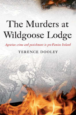 The Murders at Wildgoose Lodge: Agrarian Crime and Punishment in Pre-famine Ireland