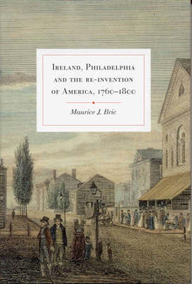 Ireland, Philadelphia and the Re-invention of America, 1760-1800