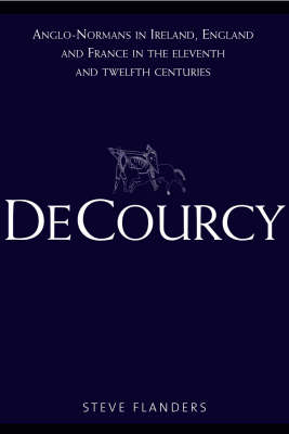 De Courcy: Anglo-Normans in Ireland, England and France in the Eleventh and Twelfth Centuries