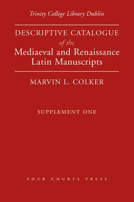 Trinity College Dublin: Descriptive Catalogue of the Mediaeval and Renaissance Latin Manuscripts: Supplement one