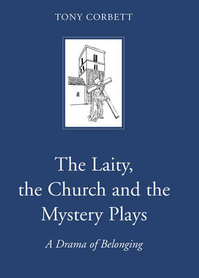 The Laity, the Church and the Mystery Plays: A Drama of Belonging