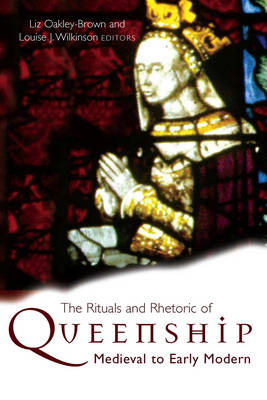 The Rituals and Rhetoric of Queenship: Medieval to Early Modern