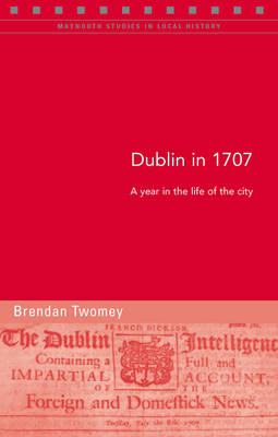 Dublin in 1707: A Year in the Life of the City