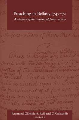 Preaching in Belfast, 1747-72: A Selection of the Sermons of James Saurin